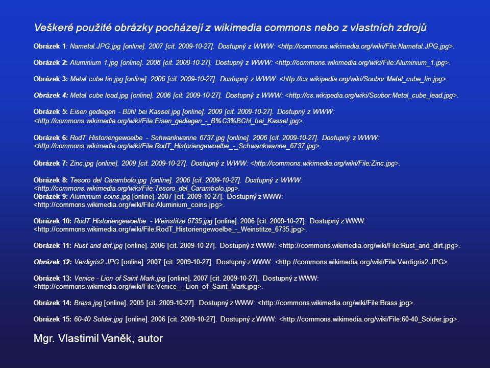 Veškeré použité obrázky pocházejí z wikimedia commons nebo z vlastních zdrojů Obrázek 1: Nametal.JPG.jpg [online]. 2007 [cit. 2009-10-27]. Dostupný z