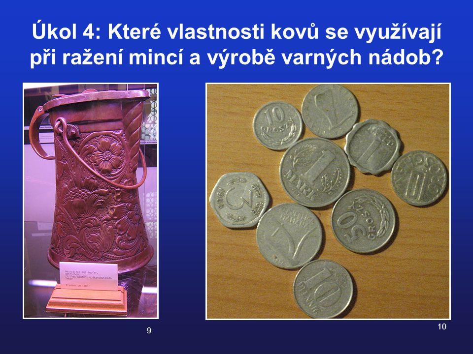 Úkol 4: Které vlastnosti kovů se využívají při ražení mincí a výrobě varných nádob? 9 10