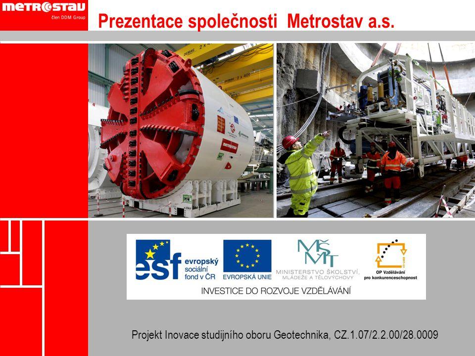 Prezentace společnosti Metrostav a.s. Projekt Inovace studijního oboru Geotechnika, CZ.1.07/2.2.00/28.0009