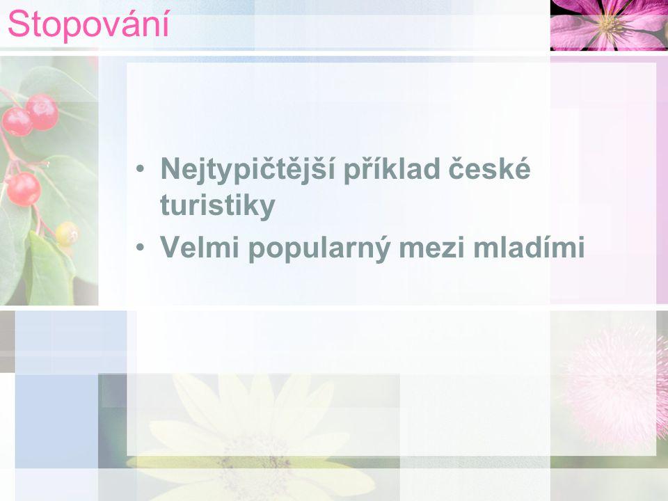 Stopování Nejtypičtější příklad české turistiky Velmi popularný mezi mladími