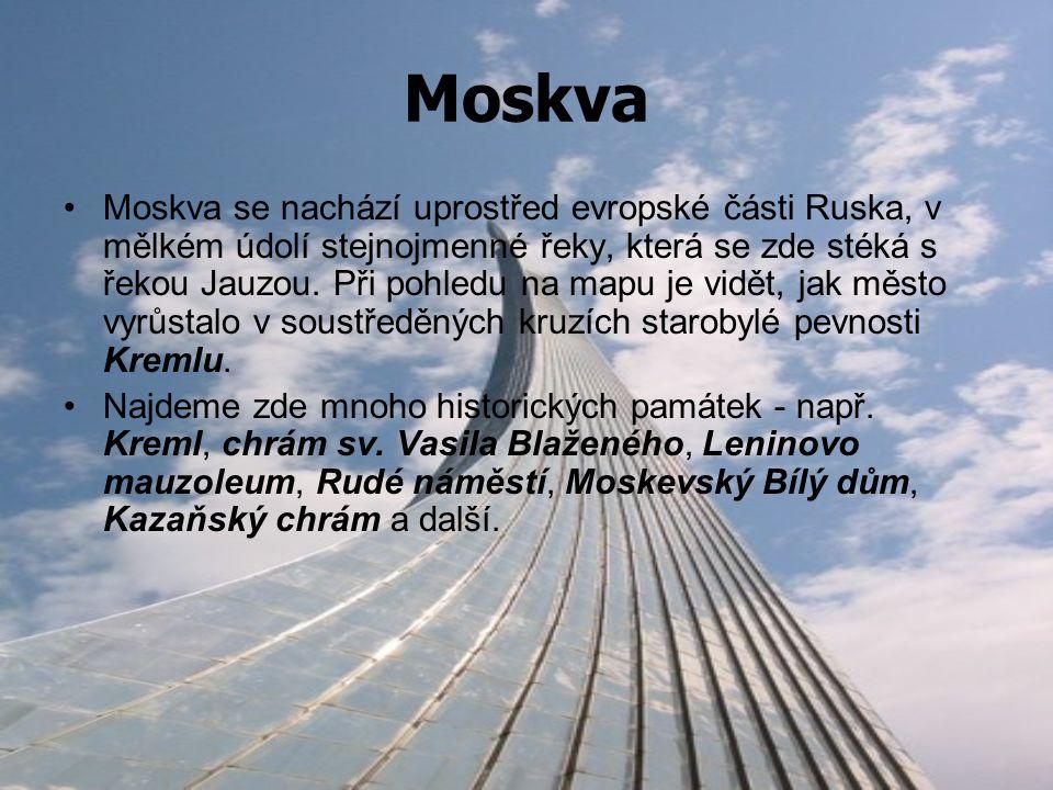 Moskva Moskva se nachází uprostřed evropské části Ruska, v mělkém údolí stejnojmenné řeky, která se zde stéká s řekou Jauzou. Při pohledu na mapu je v
