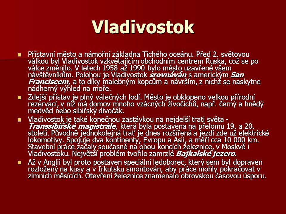 Vladivostok Přístavní město a námořní základna Tichého oceánu. Před 2. světovou válkou byl Vladivostok vzkvétajícím obchodním centrem Ruska, což se po