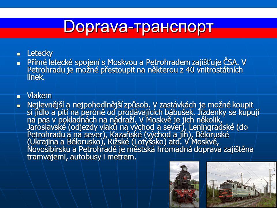Doprava-транспорт Letecky Letecky Přímé letecké spojení s Moskvou a Petrohradem zajišťuje ČSA. V Petrohradu je možné přestoupit na některou z 40 vnitr