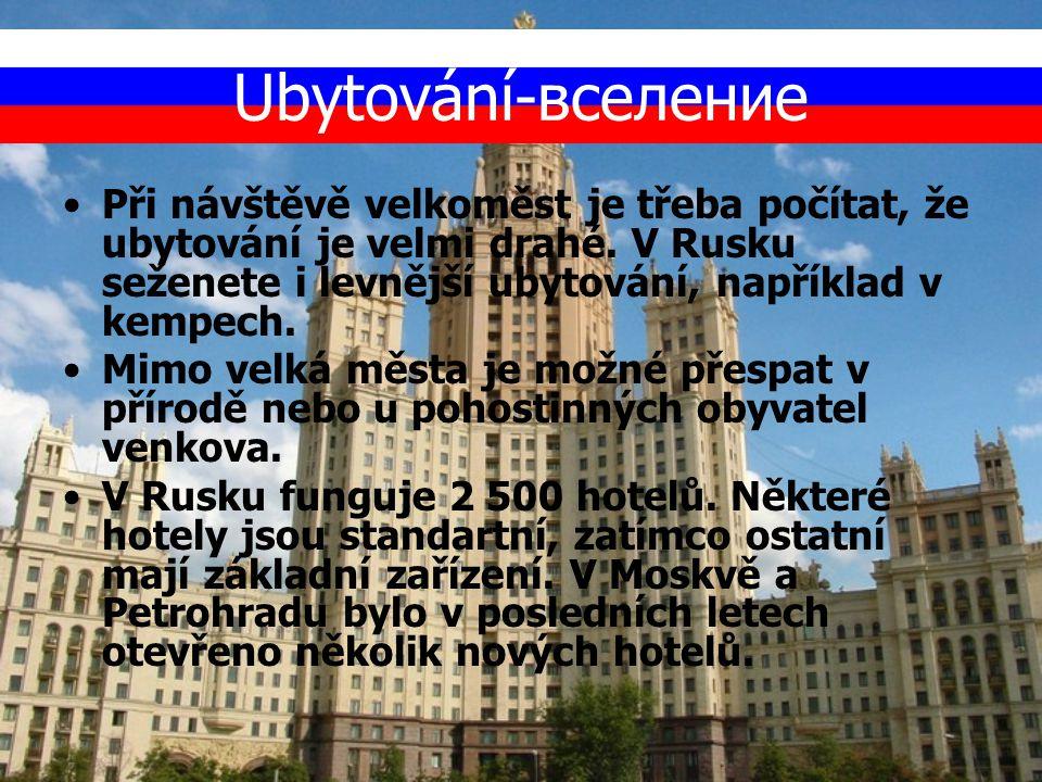 Ubytování-вселение Při návštěvě velkoměst je třeba počítat, že ubytování je velmi drahé. V Rusku seženete i levnější ubytování, například v kempech. M