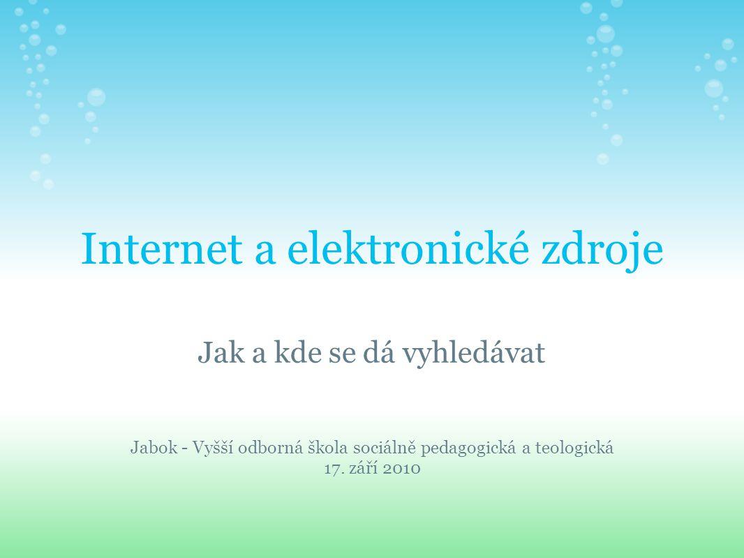 Internet a elektronické zdroje Jak a kde se dá vyhledávat Jabok - Vyšší odborná škola sociálně pedagogická a teologická 17.