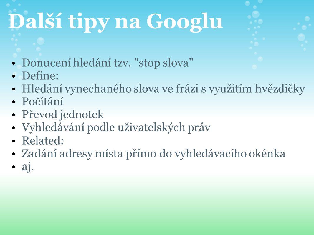 Další tipy na Googlu Donucení hledání tzv.