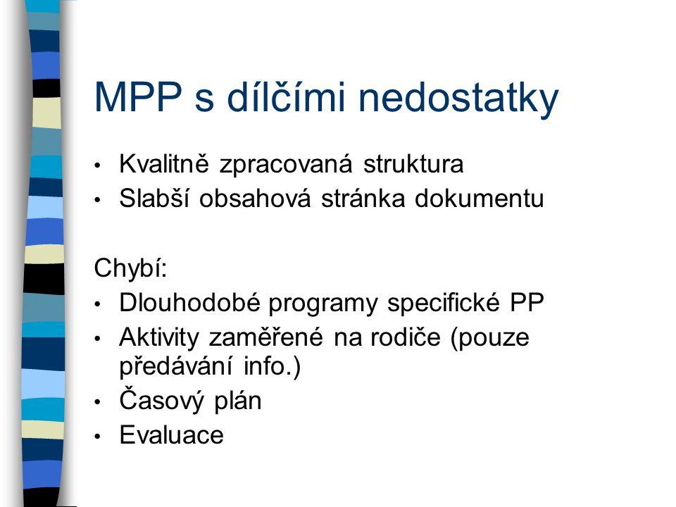MPP s dílčími nedostatky Kvalitně zpracovaná struktura Slabší obsahová stránka dokumentu Chybí: Dlouhodobé programy specifické PP Aktivity zaměřené na rodiče (pouze předávání info.) Časový plán Evaluace