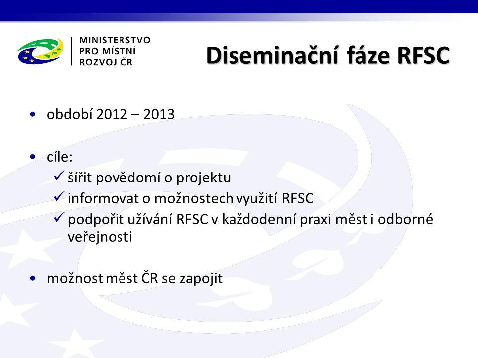 Diseminační fáze RFSC období 2012 – 2013 cíle: šířit povědomí o projektu informovat o možnostech využití RFSC podpořit užívání RFSC v každodenní praxi měst i odborné veřejnosti možnost měst ČR se zapojit