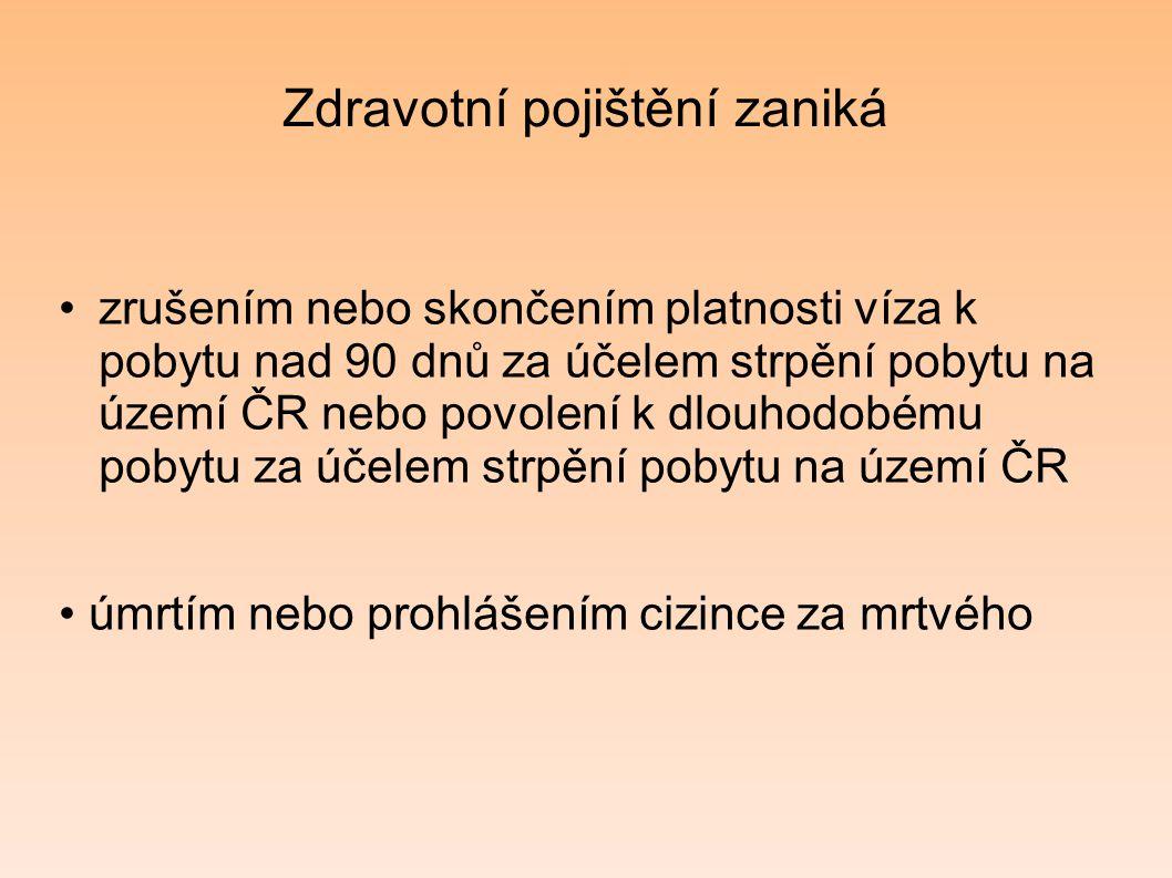 Zdravotní pojištění zaniká zrušením nebo skončením platnosti víza k pobytu nad 90 dnů za účelem strpění pobytu na území ČR nebo povolení k dlouhodobém