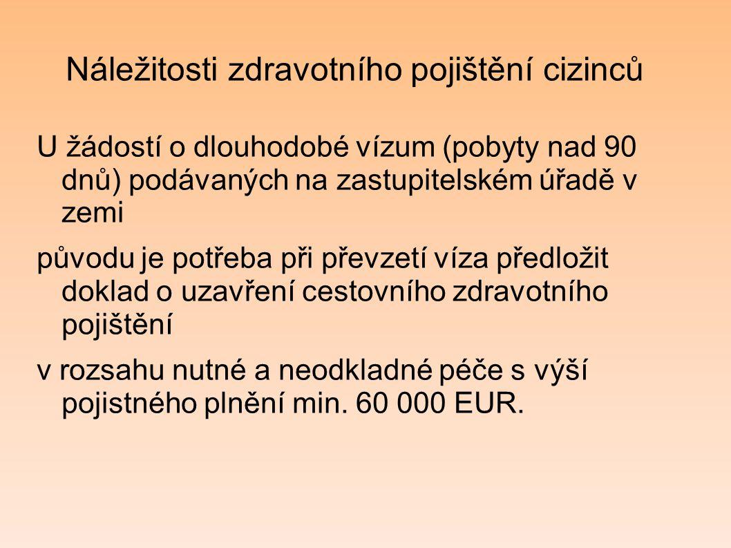 Náležitosti zdravotního pojištění cizinců U žádostí o dlouhodobé vízum (pobyty nad 90 dnů) podávaných na zastupitelském úřadě v zemi původu je potřeba