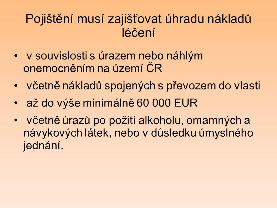 Pojištění musí zajišťovat úhradu nákladů léčení v souvislosti s úrazem nebo náhlým onemocněním na území ČR včetně nákladů spojených s převozem do vlas
