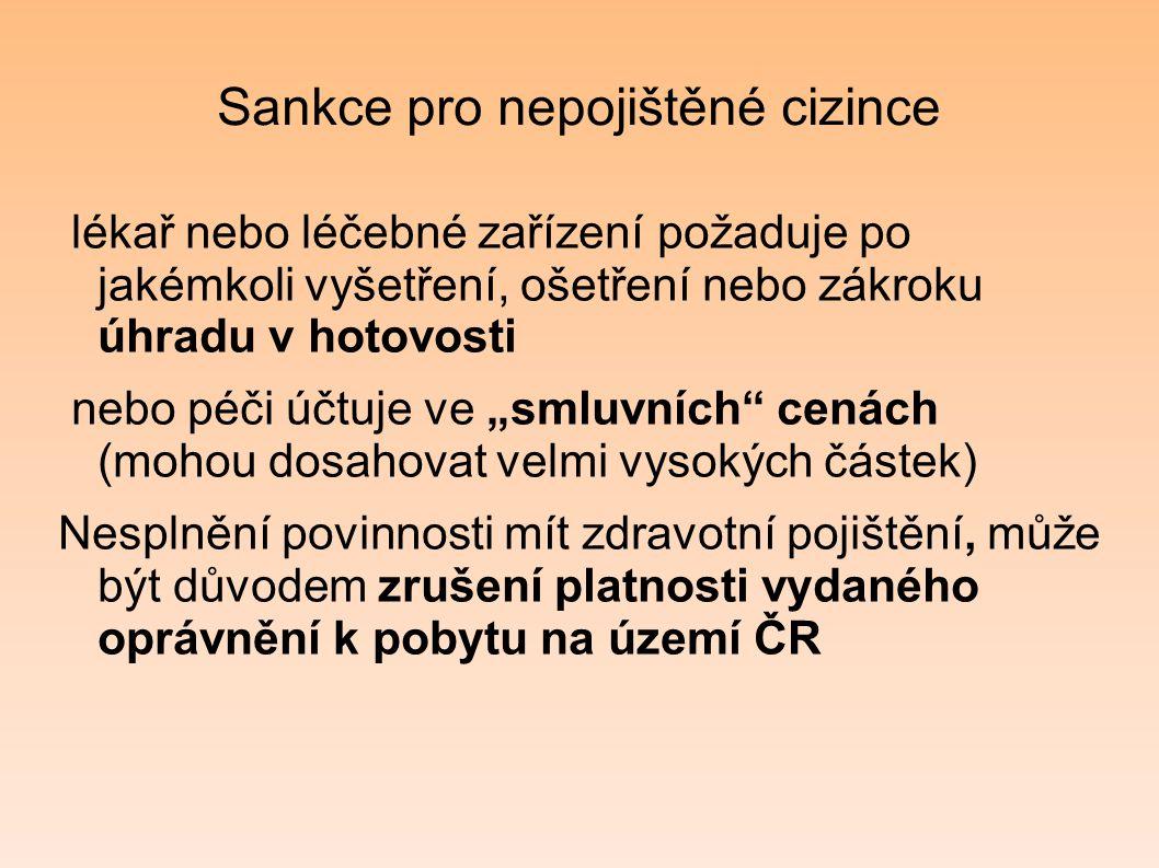 Sankce pro nepojištěné cizince lékař nebo léčebné zařízení požaduje po jakémkoli vyšetření, ošetření nebo zákroku úhradu v hotovosti nebo péči účtuje