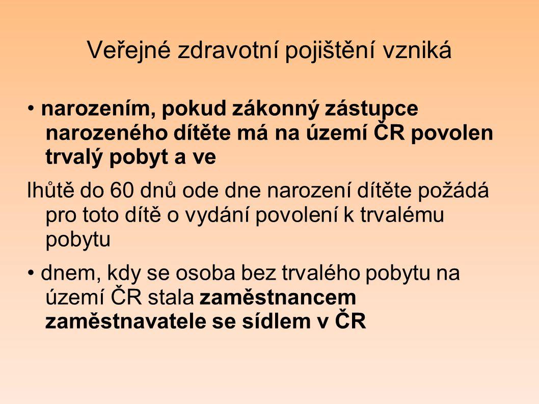 Veřejné zdravotní pojištění vzniká narozením, pokud zákonný zástupce narozeného dítěte má na území ČR povolen trvalý pobyt a ve lhůtě do 60 dnů ode dn