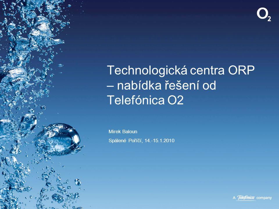 Technologická centra ORP – nabídka řešení od Telefónica O2 Mirek Baloun Spálené Poříčí, 14.-15.1.2010
