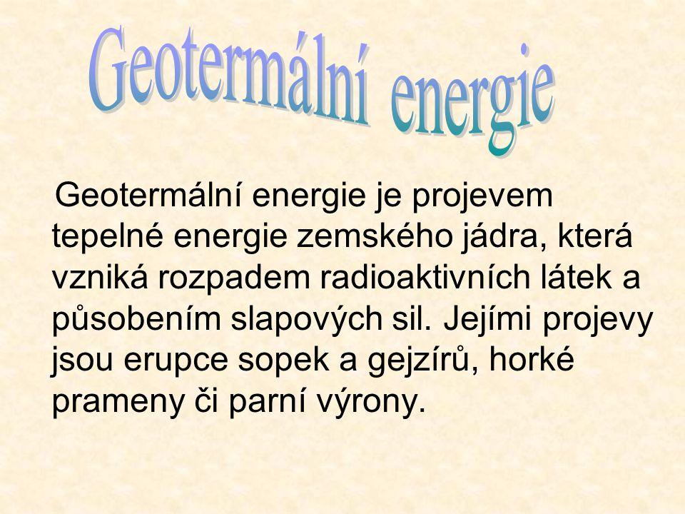 Geotermální energie je projevem tepelné energie zemského jádra, která vzniká rozpadem radioaktivních látek a působením slapových sil. Jejími projevy j