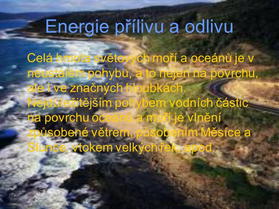 Energie přílivu a odlivu Celá hmota světových moří a oceánů je v neustálém pohybu, a to nejen na povrchu, ale i ve značných hloubkách. Nejdůležitějším