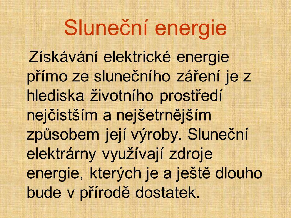 Sluneční energie Získávání elektrické energie přímo ze slunečního záření je z hlediska životního prostředí nejčistším a nejšetrnějším způsobem její vý