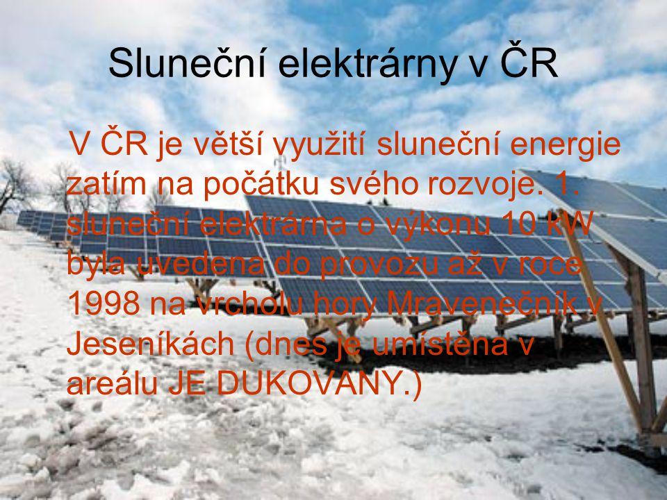 Sluneční elektrárny v ČR V ČR je větší využití sluneční energie zatím na počátku svého rozvoje. 1. sluneční elektrárna o výkonu 10 kW byla uvedena do