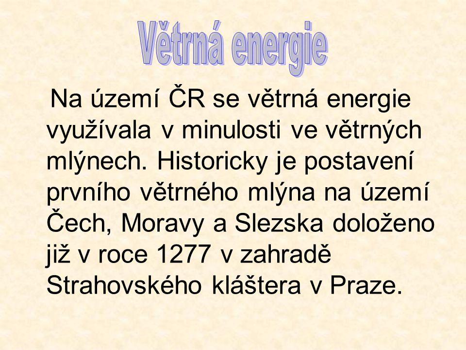 Na území ČR se větrná energie využívala v minulosti ve větrných mlýnech. Historicky je postavení prvního větrného mlýna na území Čech, Moravy a Slezsk