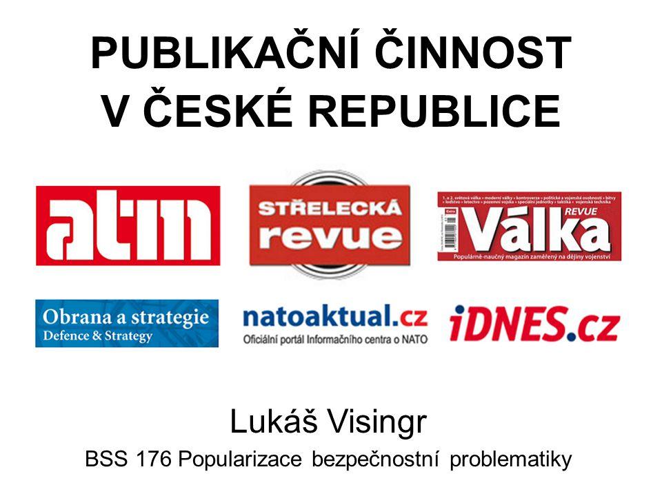 PUBLIKAČNÍ ČINNOST V ČESKÉ REPUBLICE Lukáš Visingr BSS 176 Popularizace bezpečnostní problematiky