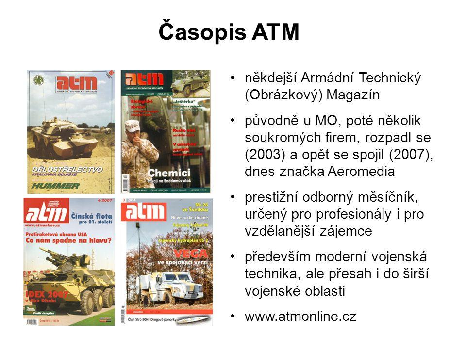 Časopis ATM někdejší Armádní Technický (Obrázkový) Magazín původně u MO, poté několik soukromých firem, rozpadl se (2003) a opět se spojil (2007), dne