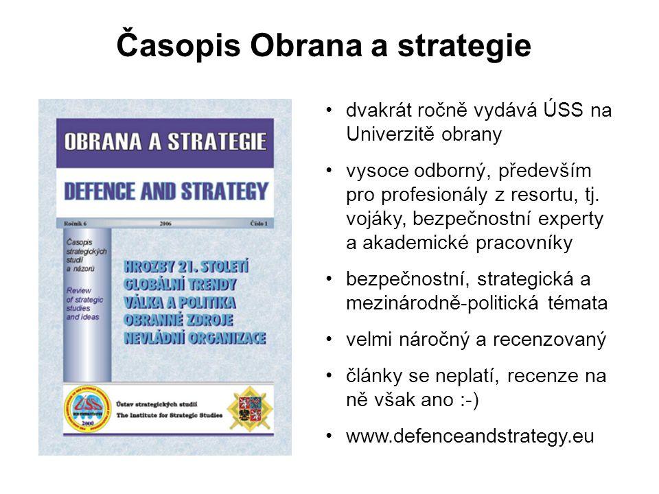 Časopis Obrana a strategie dvakrát ročně vydává ÚSS na Univerzitě obrany vysoce odborný, především pro profesionály z resortu, tj. vojáky, bezpečnostn