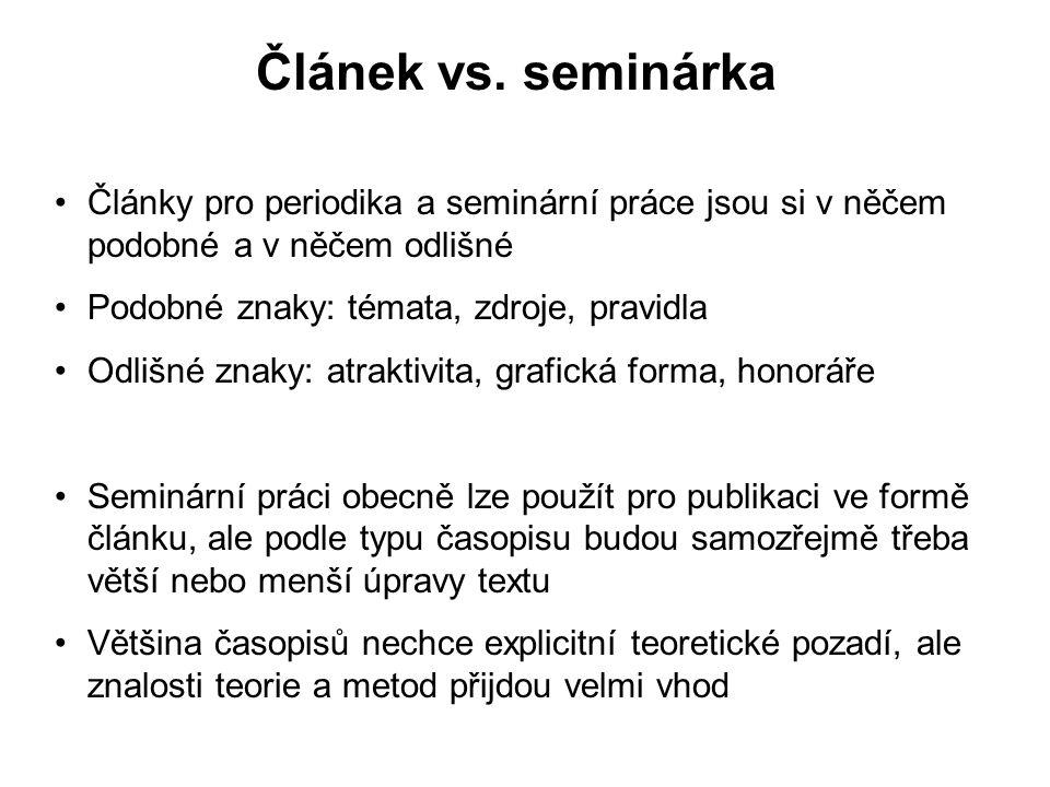 Článek vs. seminárka Články pro periodika a seminární práce jsou si v něčem podobné a v něčem odlišné Podobné znaky: témata, zdroje, pravidla Odlišné