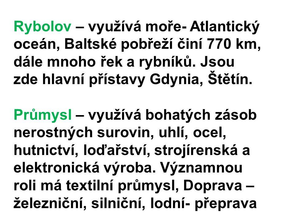 Rybolov – využívá moře- Atlantický oceán, Baltské pobřeží činí 770 km, dále mnoho řek a rybníků. Jsou zde hlavní přístavy Gdynia, Štětín. Průmysl – vy