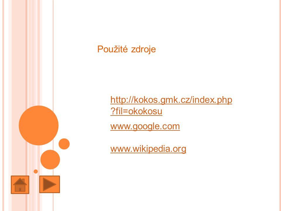 Použité zdroje http://kokos.gmk.cz/index.php fil=okokosu www.google.com www.wikipedia.org