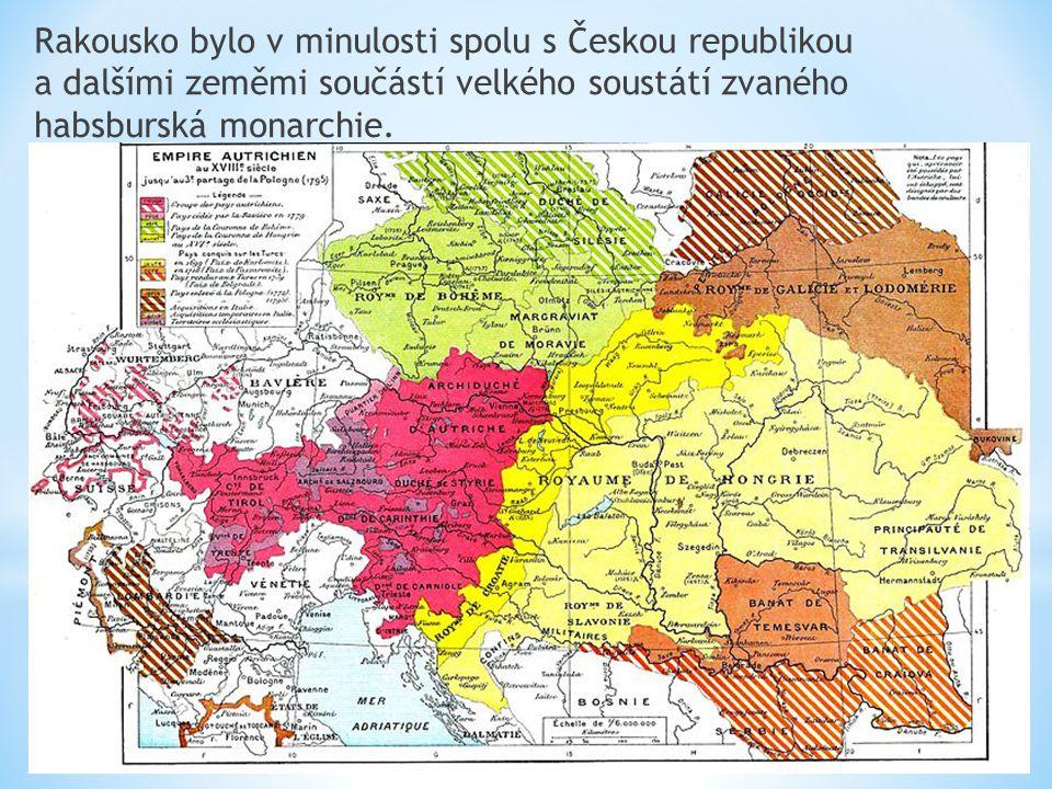 Rakousko bylo v minulosti spolu s Českou republikou a dalšími zeměmi součástí velkého soustátí zvaného habsburská monarchie.