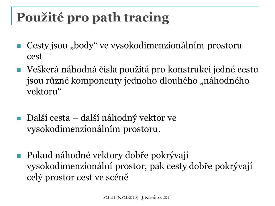 """Použité pro path tracing Cesty jsou """"body ve vysokodimenzionálním prostoru cest Veškerá náhodná čísla použitá pro konstrukci jedné cestu jsou různé komponenty jednoho dlouhého """"náhodného vektoru Další cesta – další náhodný vektor ve vysokodimenzionálním prostoru."""