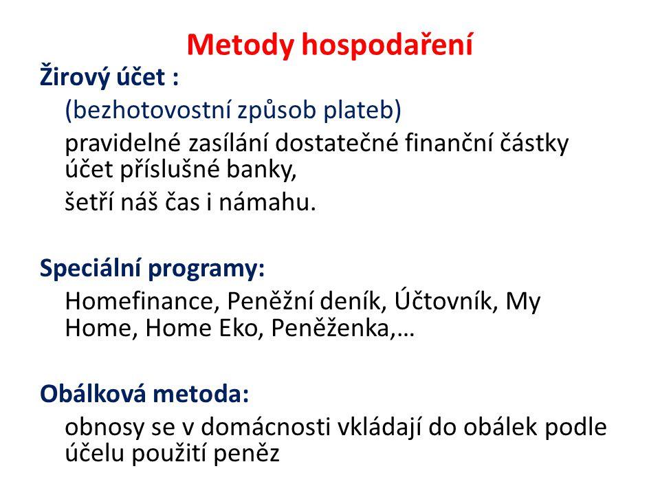Metody hospodaření Žirový účet : (bezhotovostní způsob plateb) pravidelné zasílání dostatečné finanční částky účet příslušné banky, šetří náš čas i námahu.