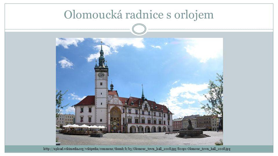 Olomoucká radnice s orlojem http://upload.wikimedia.org/wikipedia/commons/thumb/b/b3/Olomouc_town_hall_2008.jpg/800px-Olomouc_town_hall_2008.jpg