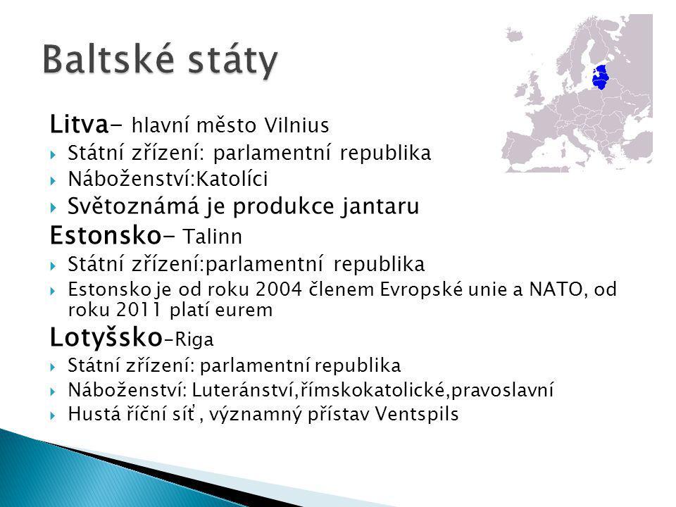 Litva- hlavní město Vilnius  Státní zřízení: parlamentní republika  Náboženství:Katolíci  Světoznámá je produkce jantaru Estonsko- Talinn  Státní