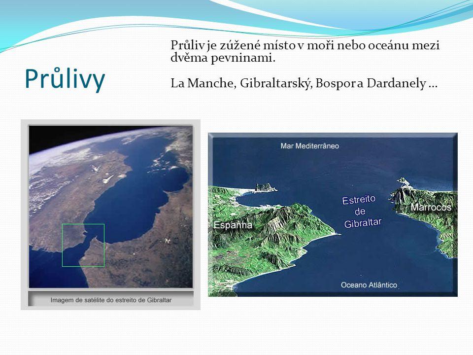 Průlivy Průliv je zúžené místo v moři nebo oceánu mezi dvěma pevninami. La Manche, Gibraltarský, Bospor a Dardanely …