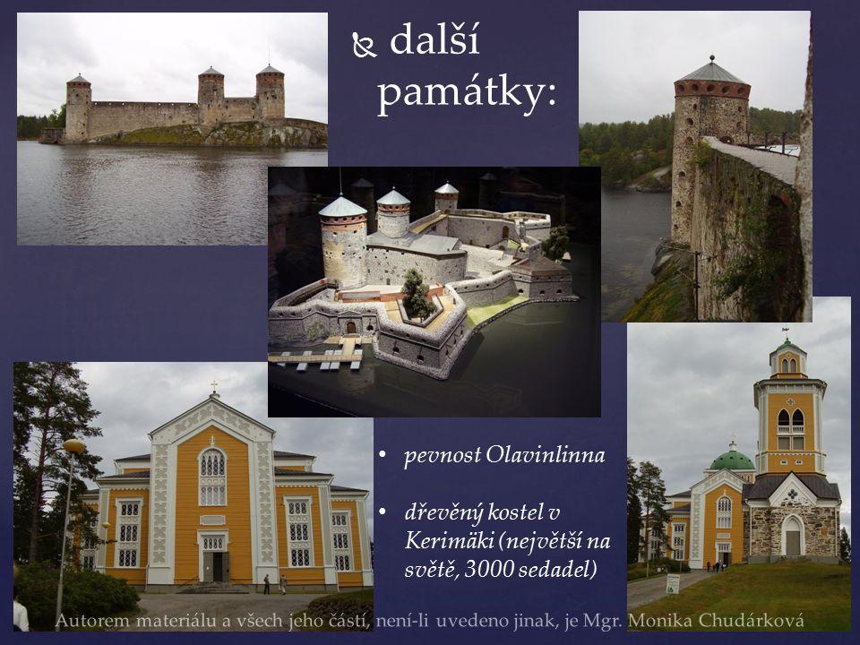   další památky: pevnost Olavinlinna dřevěný kostel v Kerimäki (největší na světě, 3000 sedadel) Autorem materiálu a všech jeho částí, není-li uvedeno jinak, je Mgr.