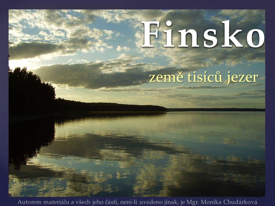 { FinskoFinsko země tisíců jezer Autorem materiálu a všech jeho částí, není-li uvedeno jinak, je Mgr. Monika Chudárková