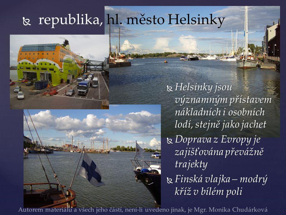   republika, hl. město Helsinky  Helsinky jsou významným přístavem nákladních i osobních lodí, stejně jako jachet  Doprava z Evropy je zajišťována