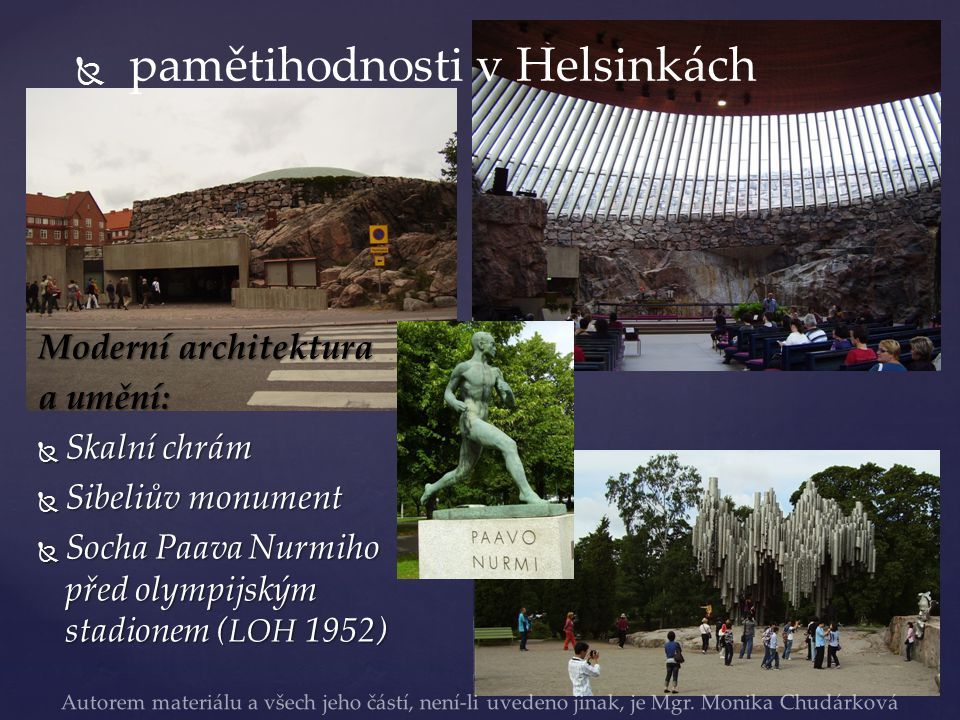   pamětihodnosti v Helsinkách Moderní architektura a umění:  Skalní chrám  Sibeliův monument  Socha Paava Nurmiho před olympijským stadionem ( LOH 1952) Autorem materiálu a všech jeho částí, není-li uvedeno jinak, je Mgr.