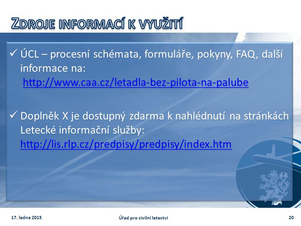 ÚCL – procesní schémata, formuláře, pokyny, FAQ, další informace na: http://www.caa.cz/letadla-bez-pilota-na-palubehttp://www.caa.cz/letadla-bez-pilot