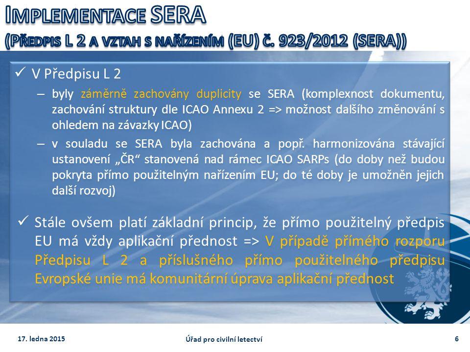 V Předpisu L 2 – byly záměrně zachovány duplicity se SERA (komplexnost dokumentu, zachování struktury dle ICAO Annexu 2 => možnost dalšího změnování s