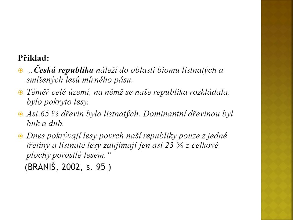 """Příklad:  """"Česká republika náleží do oblasti biomu listnatých a smíšených lesů mírného pásu."""