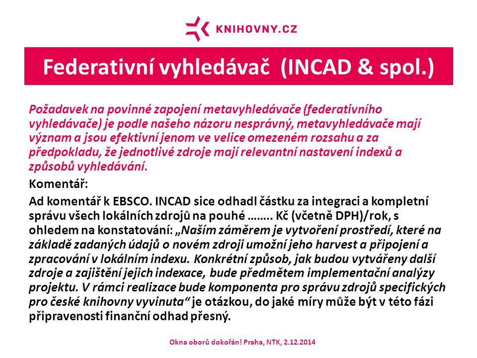 Federativní vyhledávač (INCAD & spol.) Požadavek na povinné zapojení metavyhledávače (federativního vyhledávače) je podle našeho názoru nesprávný, met