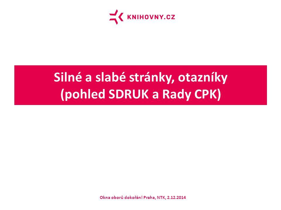 Silné a slabé stránky, otazníky (pohled SDRUK a Rady CPK) Okna oborů dokořán! Praha, NTK, 2.12.2014