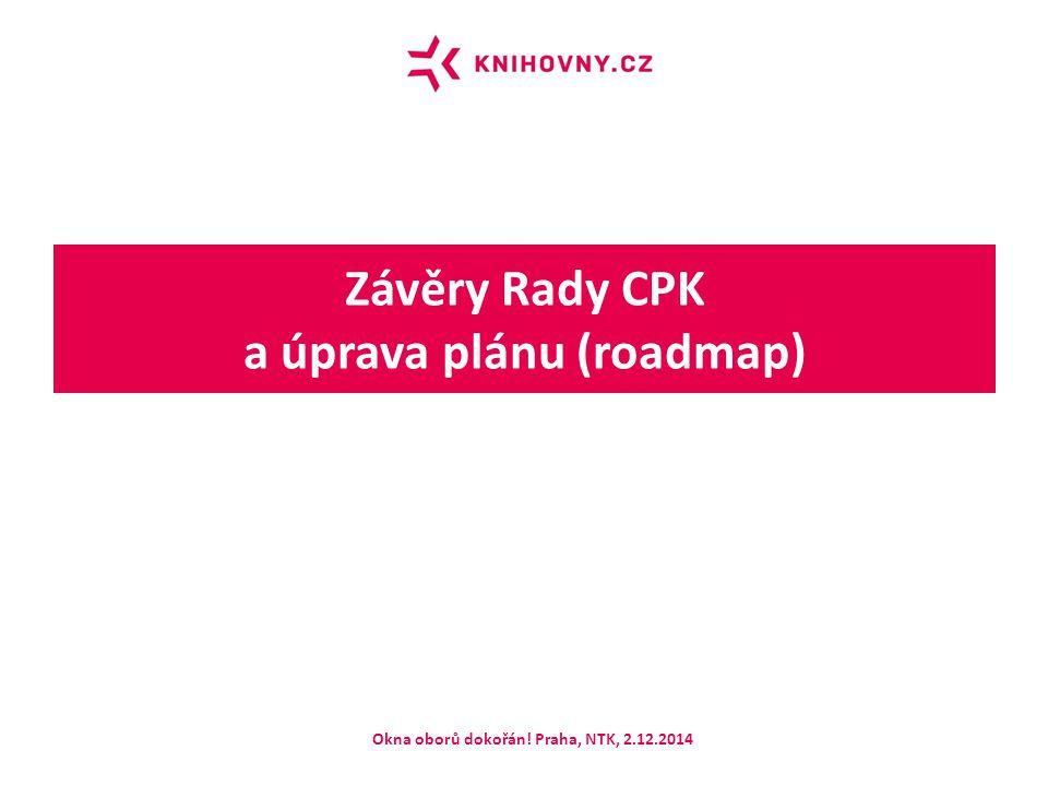 Závěry Rady CPK a úprava plánu (roadmap) Okna oborů dokořán! Praha, NTK, 2.12.2014