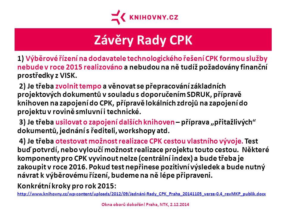 Závěry Rady CPK 1) Výběrové řízení na dodavatele technologického řešení CPK formou služby nebude v roce 2015 realizováno a nebudou na ně tudíž požadovány finanční prostředky z VISK.