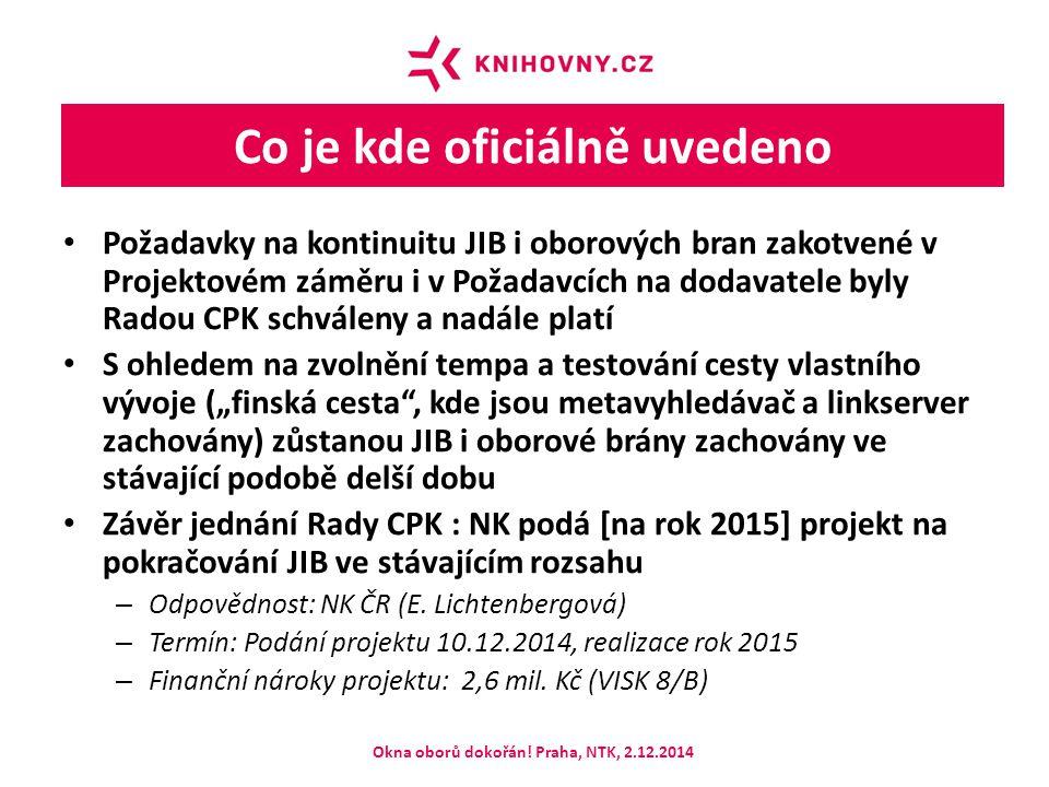 """Co je kde oficiálně uvedeno Požadavky na kontinuitu JIB i oborových bran zakotvené v Projektovém záměru i v Požadavcích na dodavatele byly Radou CPK schváleny a nadále platí S ohledem na zvolnění tempa a testování cesty vlastního vývoje (""""finská cesta , kde jsou metavyhledávač a linkserver zachovány) zůstanou JIB i oborové brány zachovány ve stávající podobě delší dobu Závěr jednání Rady CPK : NK podá [na rok 2015] projekt na pokračování JIB ve stávajícím rozsahu – Odpovědnost: NK ČR (E."""