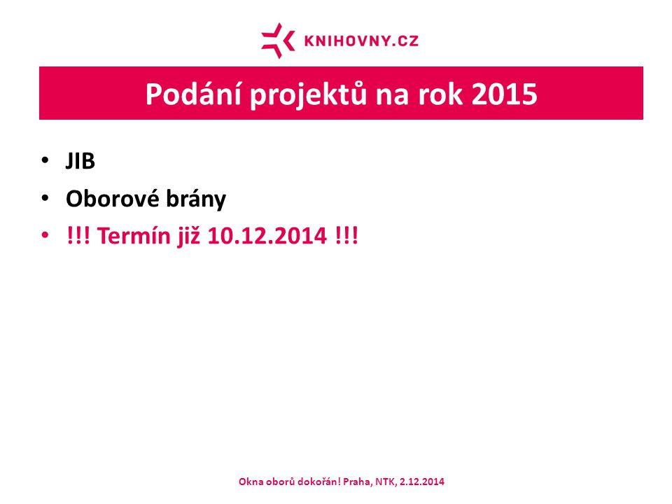 Podání projektů na rok 2015 JIB Oborové brány !!! Termín již 10.12.2014 !!! Okna oborů dokořán! Praha, NTK, 2.12.2014