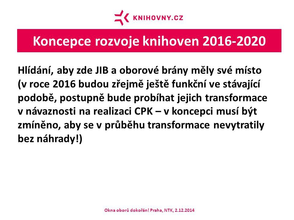 Koncepce rozvoje knihoven 2016-2020 Hlídání, aby zde JIB a oborové brány měly své místo (v roce 2016 budou zřejmě ještě funkční ve stávající podobě, postupně bude probíhat jejich transformace v návaznosti na realizaci CPK – v koncepci musí být zmíněno, aby se v průběhu transformace nevytratily bez náhrady!) Okna oborů dokořán.
