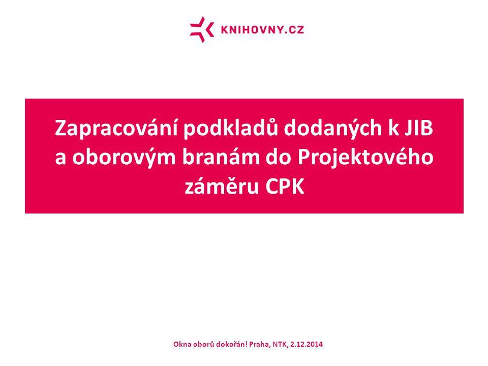 Zapracování podkladů dodaných k JIB a oborovým branám do Projektového záměru CPK Okna oborů dokořán! Praha, NTK, 2.12.2014